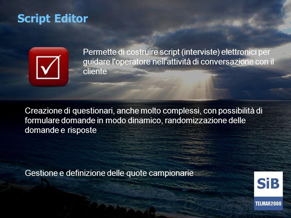 Script Editor Permette di costruire script (interviste) elettronici per guidare l operatore nell attività di conversazione con il cliente.