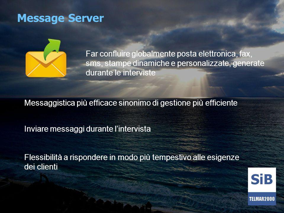 Message Server Far confluire globalmente posta elettronica, fax, sms, stampe dinamiche e personalizzate, generate durante le interviste.
