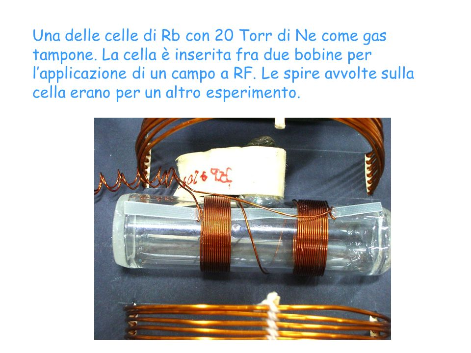 Una delle celle di Rb con 20 Torr di Ne come gas tampone