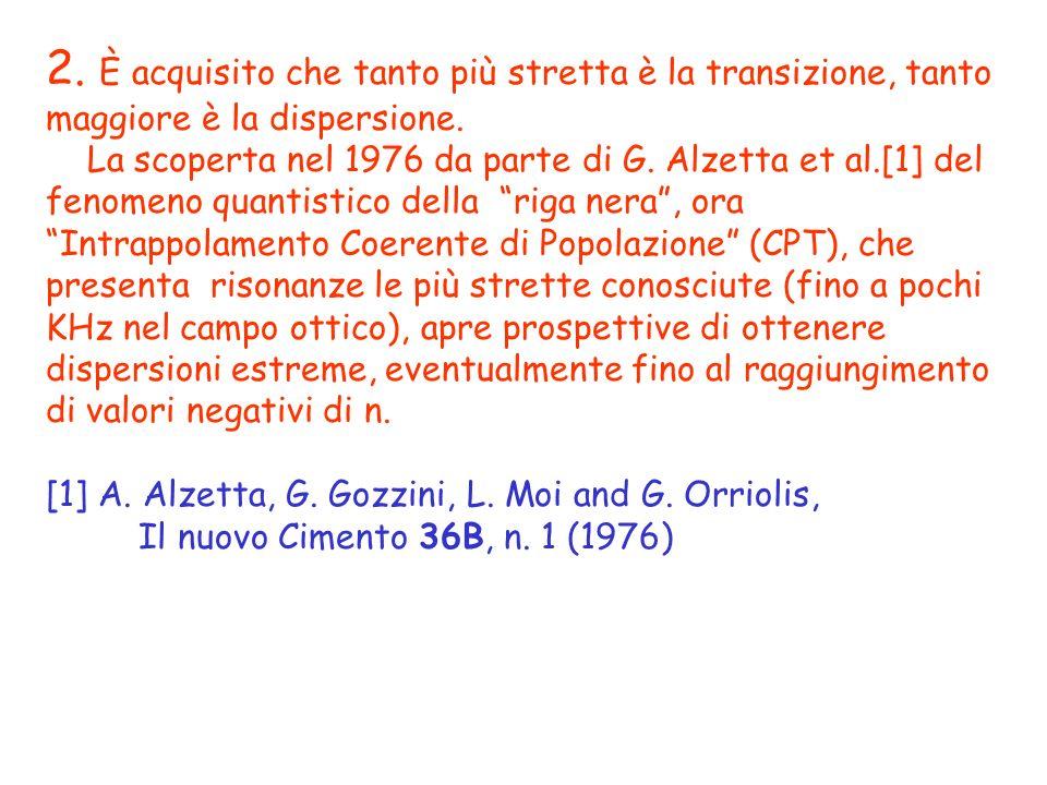2. È acquisito che tanto più stretta è la transizione, tanto maggiore è la dispersione.