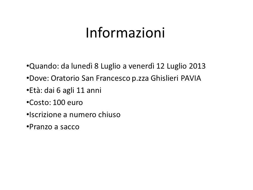 Informazioni Quando: da lunedì 8 Luglio a venerdì 12 Luglio 2013