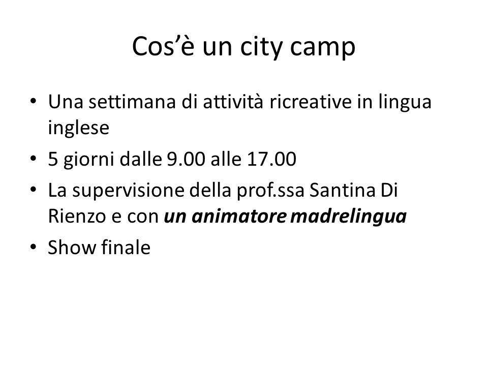Cos'è un city camp Una settimana di attività ricreative in lingua inglese. 5 giorni dalle 9.00 alle 17.00.