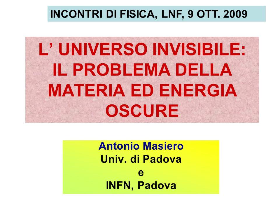 L' UNIVERSO INVISIBILE: IL PROBLEMA DELLA MATERIA ED ENERGIA OSCURE