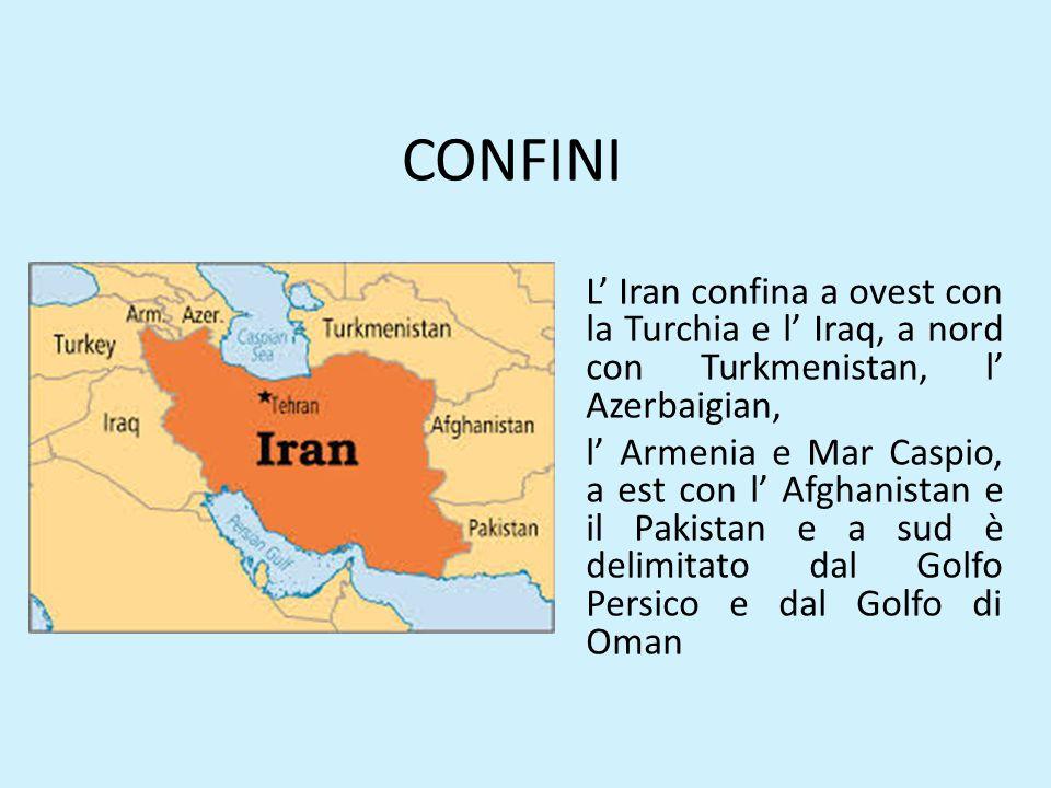 CONFINI L' Iran confina a ovest con la Turchia e l' Iraq, a nord con Turkmenistan, l' Azerbaigian,
