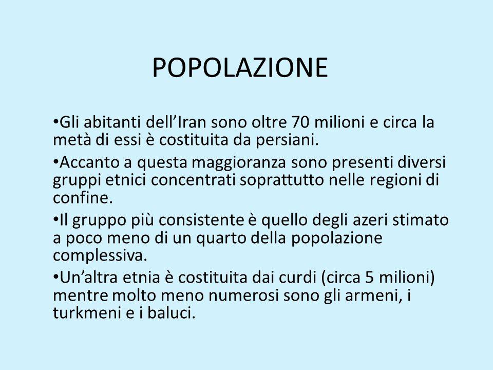 POPOLAZIONE Gli abitanti dell'Iran sono oltre 70 milioni e circa la metà di essi è costituita da persiani.