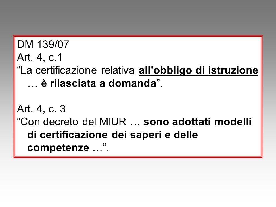 DM 139/07 Art. 4, c.1. La certificazione relativa all'obbligo di istruzione … è rilasciata a domanda .