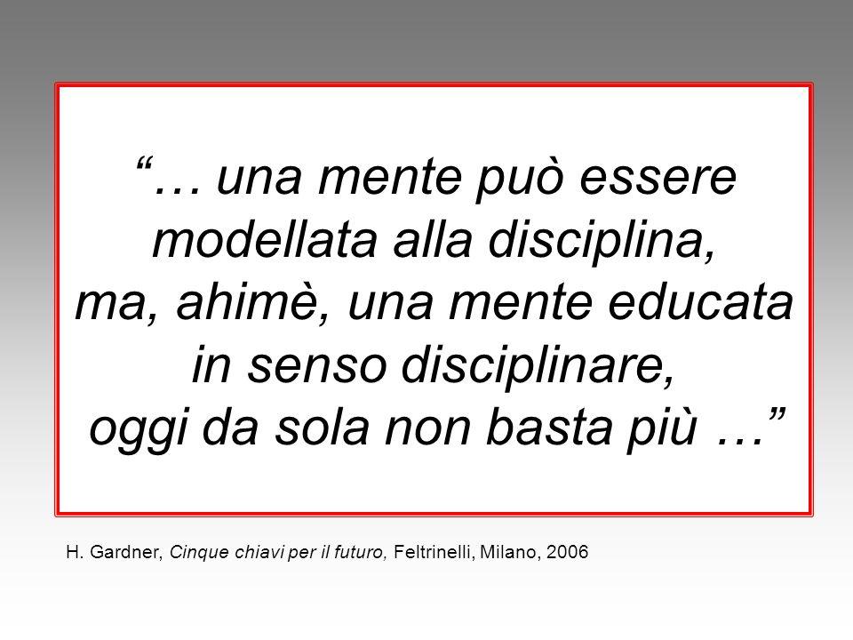 … una mente può essere modellata alla disciplina, ma, ahimè, una mente educata in senso disciplinare, oggi da sola non basta più …