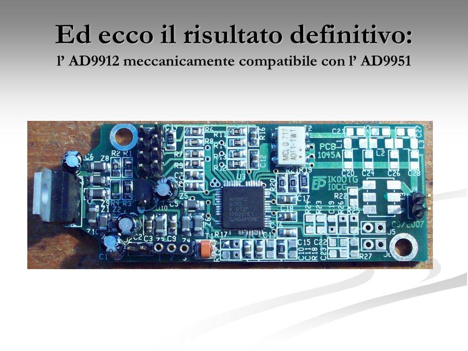 Ed ecco il risultato definitivo: l' AD9912 meccanicamente compatibile con l' AD9951