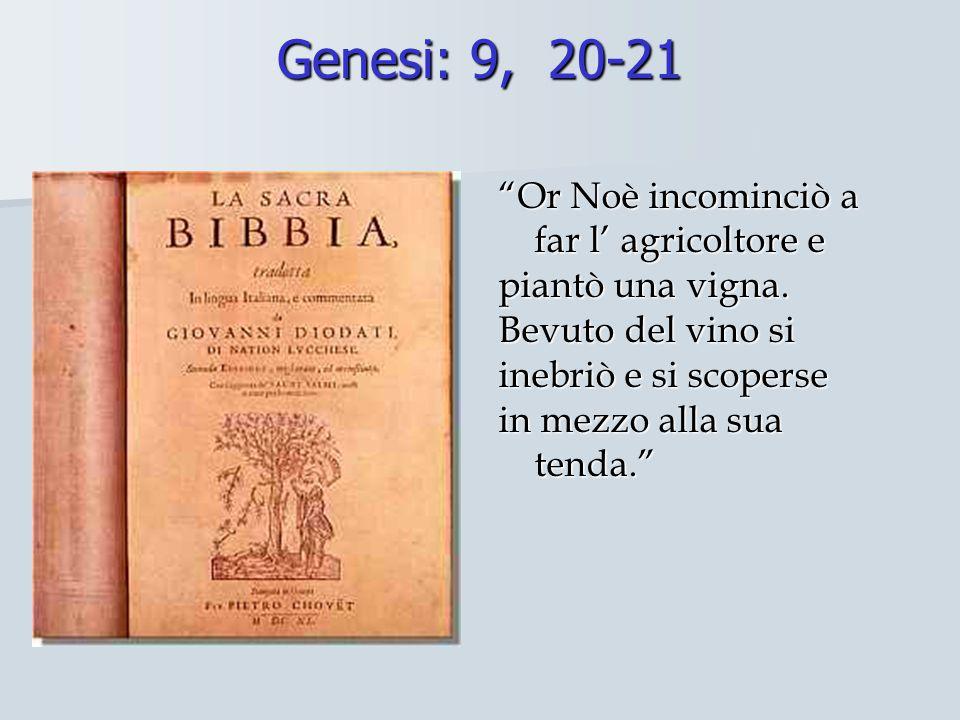 Genesi: 9, 20-21 Or Noè incominciò a far l' agricoltore e