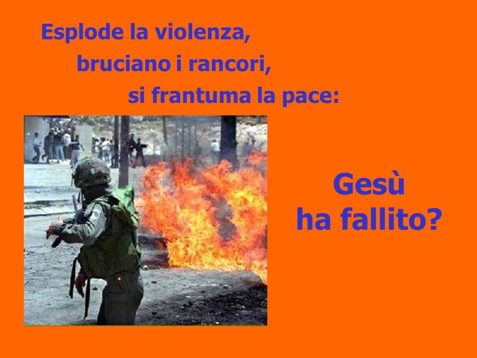 Gesù ha fallito Esplode la violenza, bruciano i rancori,