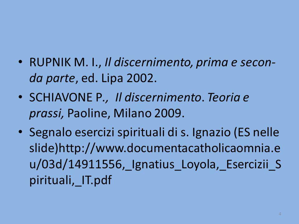 RUPNIK M. I., Il discernimento, prima e secon-da parte, ed. Lipa 2002.