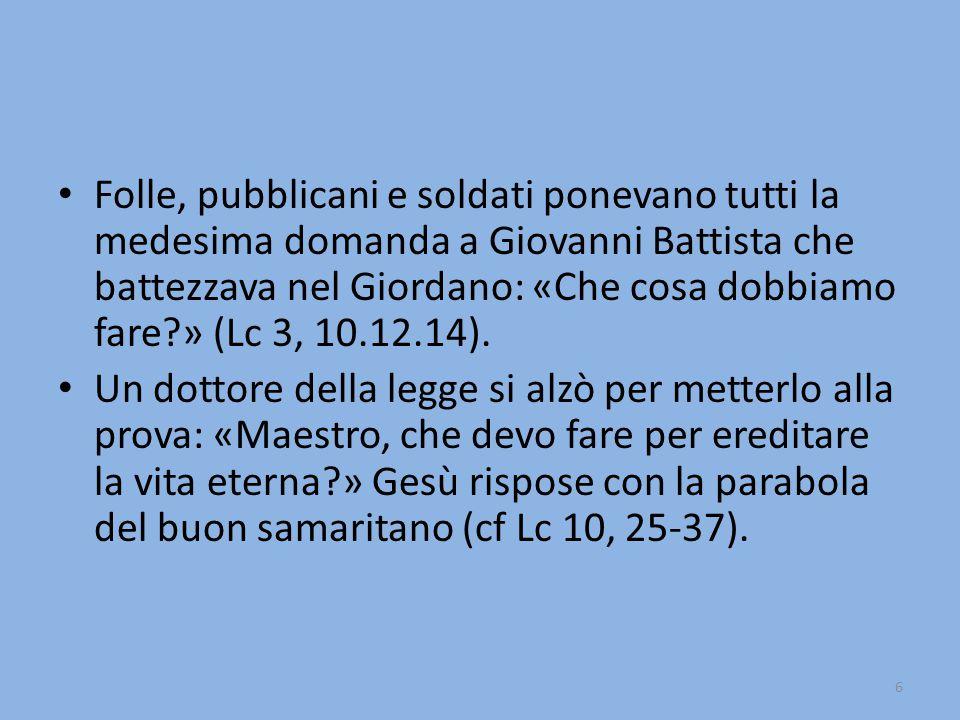 Folle, pubblicani e soldati ponevano tutti la medesima domanda a Giovanni Battista che battezzava nel Giordano: «Che cosa dobbiamo fare » (Lc 3, 10.12.14).