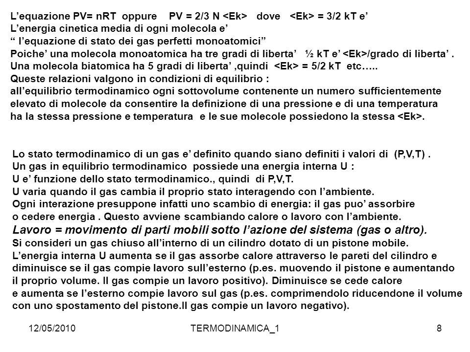 L'equazione PV= nRT oppure PV = 2/3 N <Ek> dove <Ek> = 3/2 kT e'