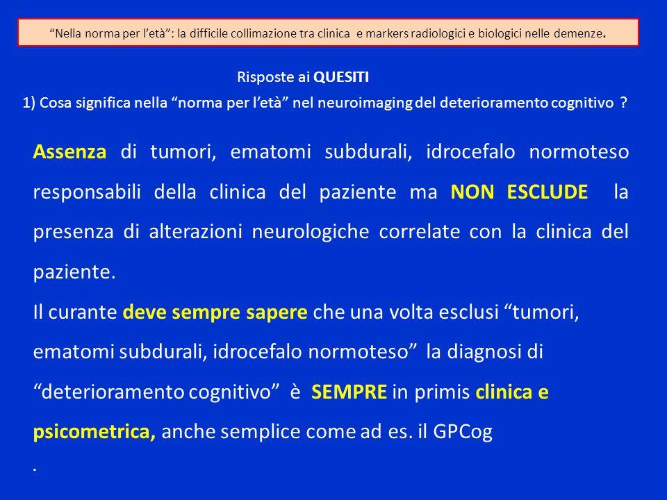 Nella norma per l'età : la difficile collimazione tra clinica e markers radiologici e biologici nelle demenze.