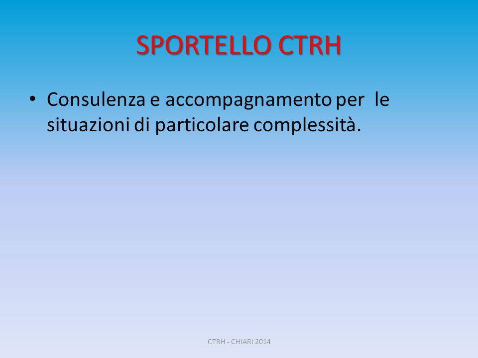SPORTELLO CTRH Consulenza e accompagnamento per le situazioni di particolare complessità.