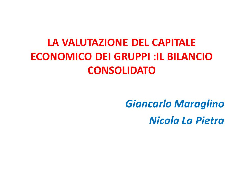 LA VALUTAZIONE DEL CAPITALE ECONOMICO DEI GRUPPI :IL BILANCIO CONSOLIDATO