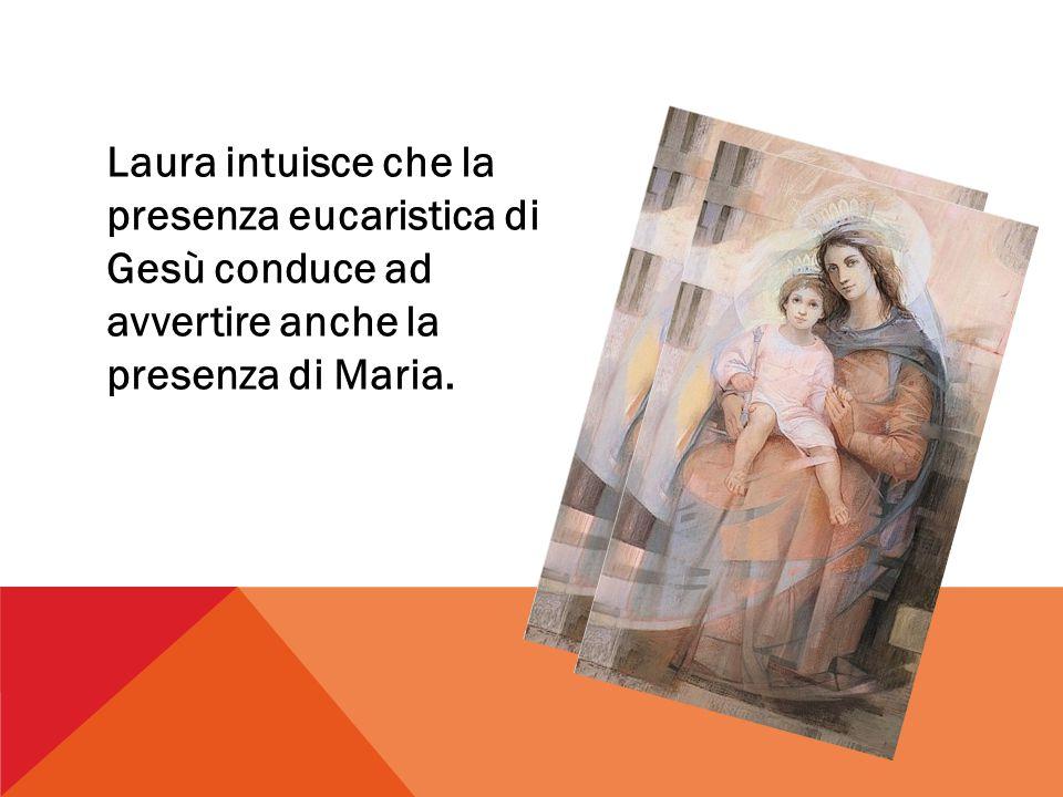 Laura intuisce che la presenza eucaristica di Gesù conduce ad avvertire anche la presenza di Maria.
