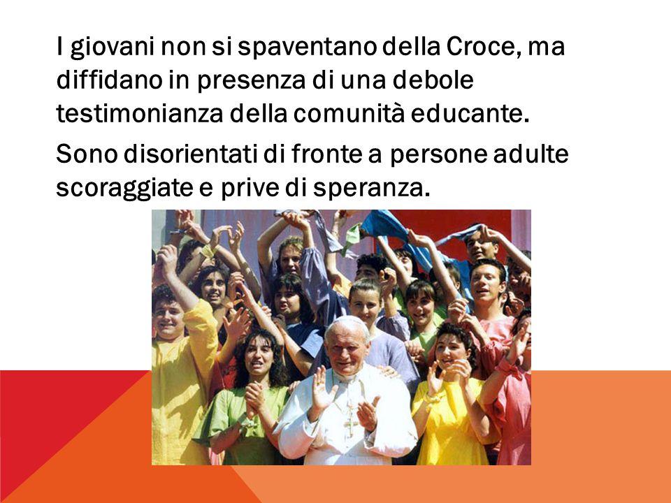 I giovani non si spaventano della Croce, ma diffidano in presenza di una debole testimonianza della comunità educante.