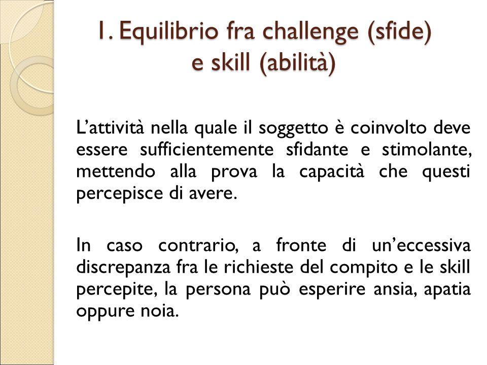 1. Equilibrio fra challenge (sfide) e skill (abilità)