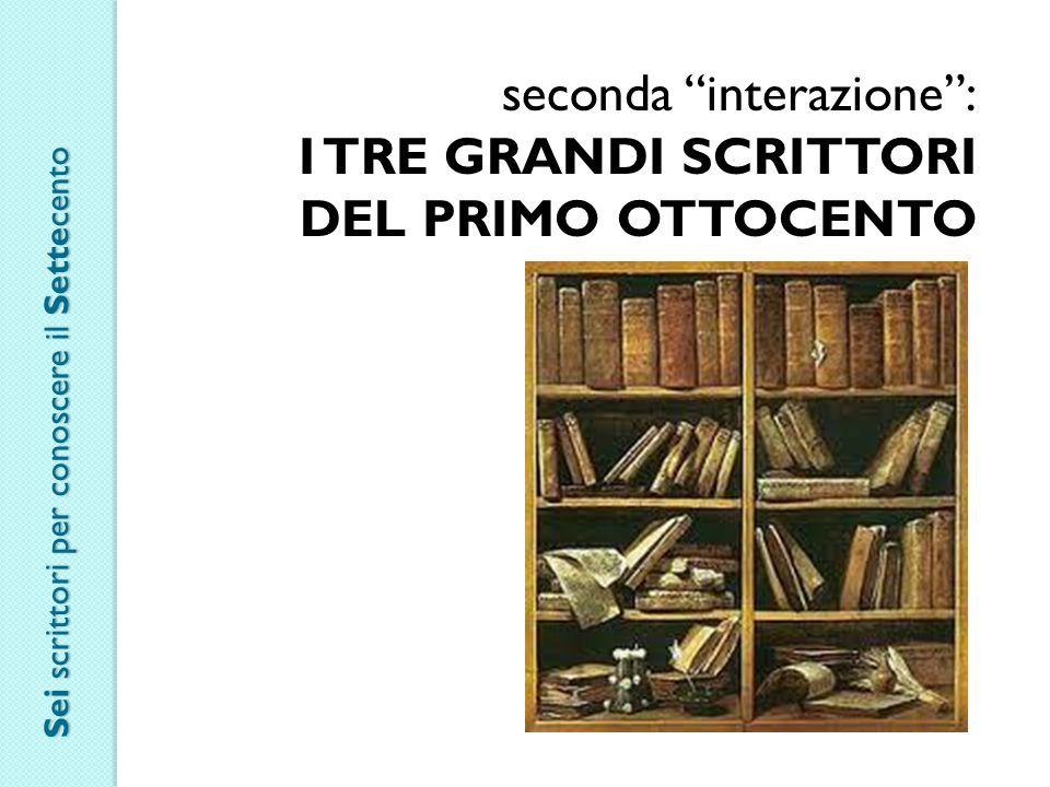 seconda interazione : I TRE GRANDI SCRITTORI DEL PRIMO OTTOCENTO