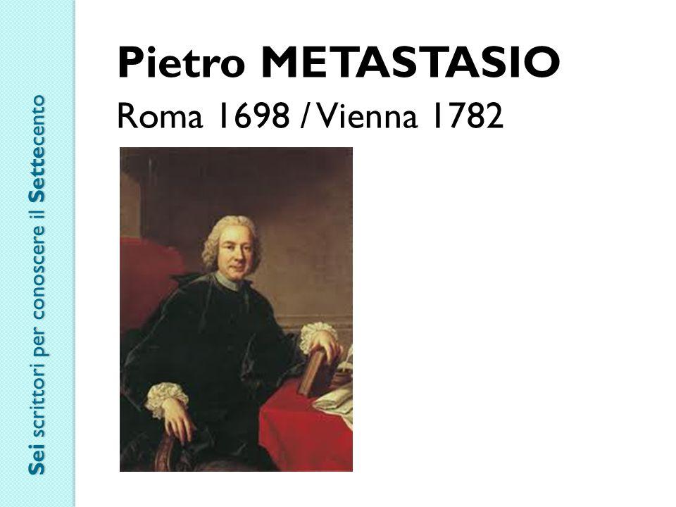 Pietro METASTASIO Roma 1698 / Vienna 1782