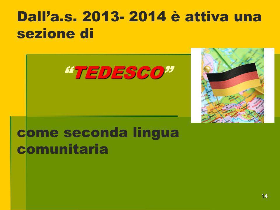 Dall'a.s. 2013- 2014 è attiva una sezione di TEDESCO come seconda lingua comunitaria