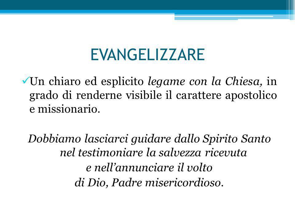 EVANGELIZZARE Un chiaro ed esplicito legame con la Chiesa, in grado di renderne visibile il carattere apostolico e missionario.