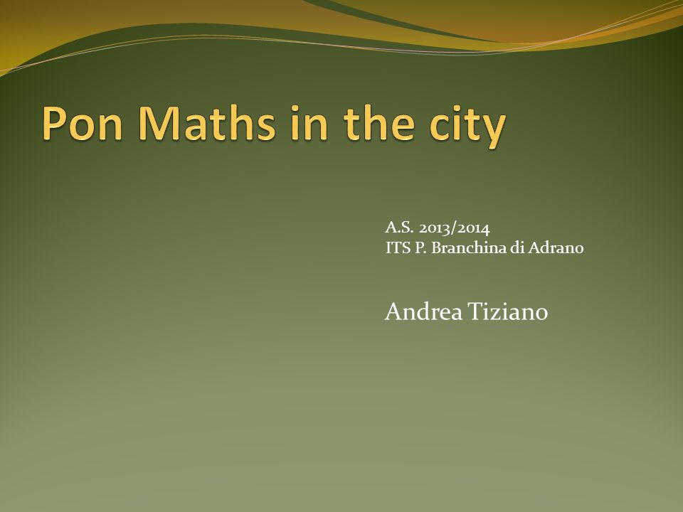 Pon Maths in the city Andrea Tiziano A.S. 2013/2014