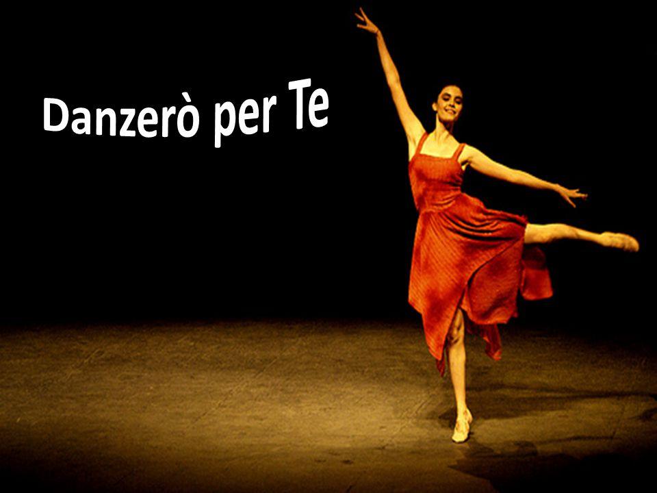 Danzerò per Te