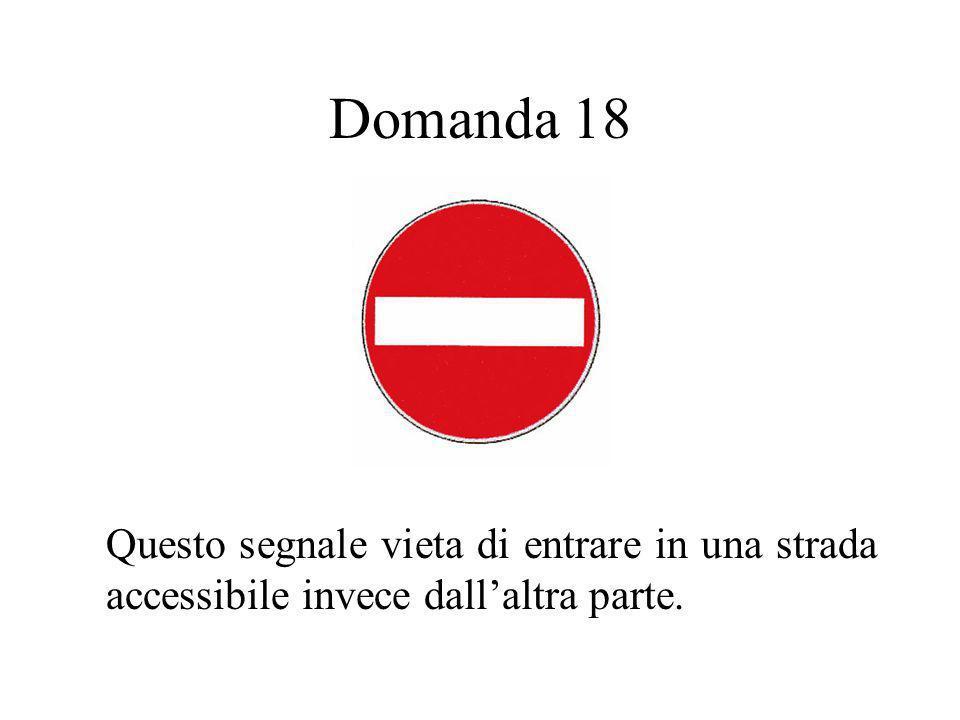 Domanda 18 Questo segnale vieta di entrare in una strada accessibile invece dall'altra parte.