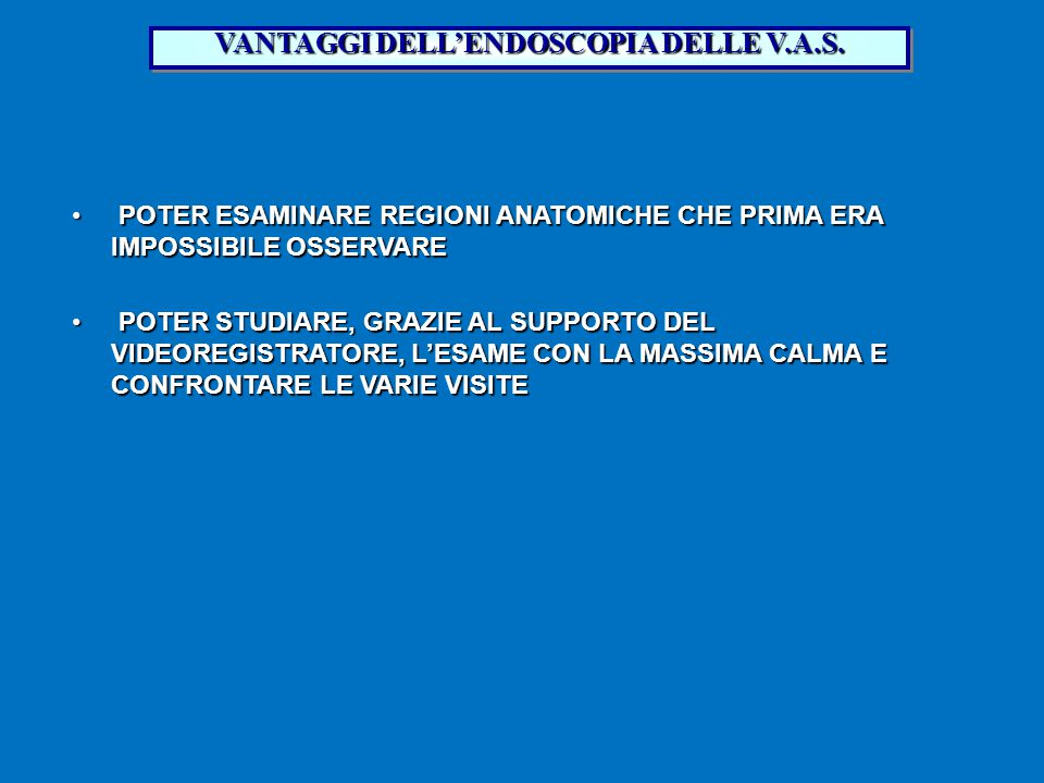 VANTAGGI DELL'ENDOSCOPIA DELLE V.A.S.