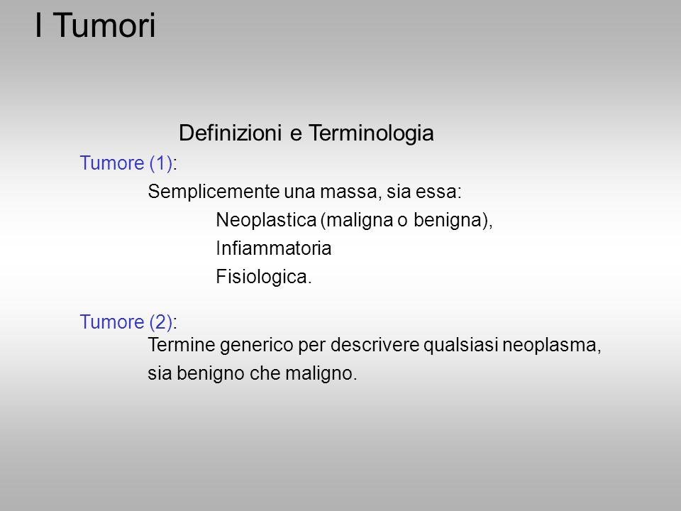 I Tumori Definizioni e Terminologia Tumore (1):