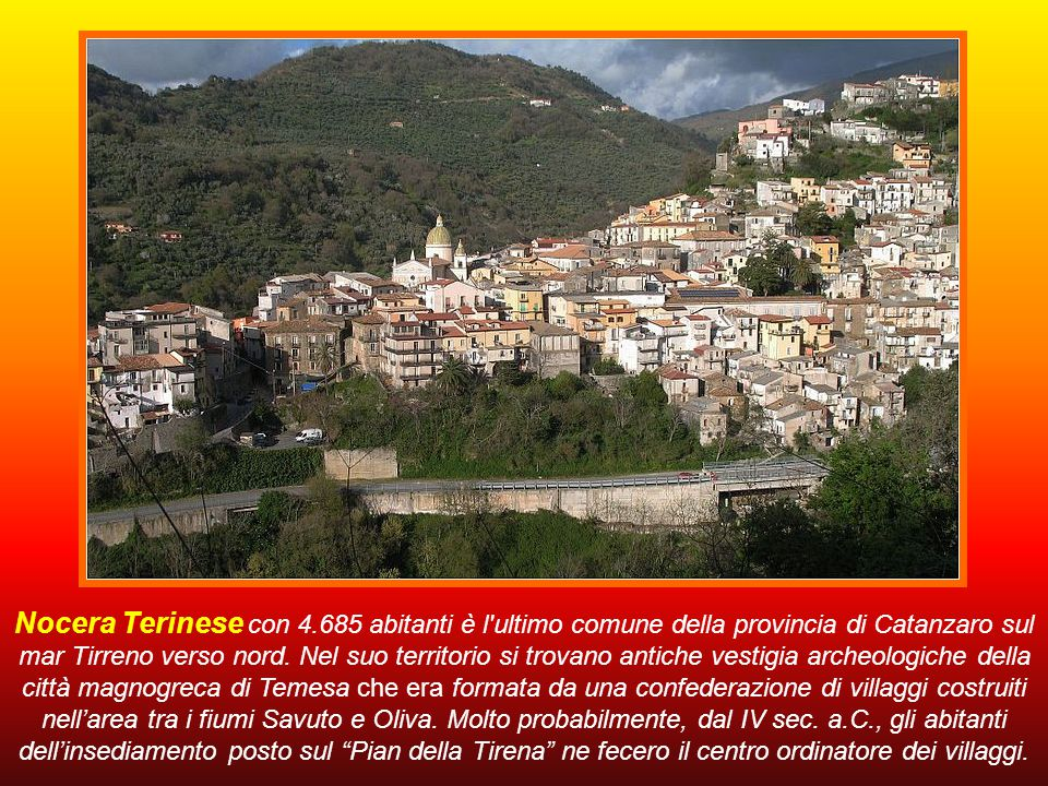 Nocera Terinese con 4.685 abitanti è l ultimo comune della provincia di Catanzaro sul mar Tirreno verso nord.