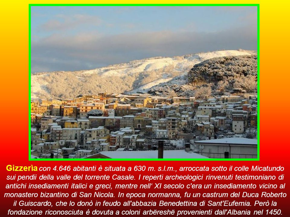 Gizzerìa con 4. 646 abitanti è situata a 630 m. s. l. m