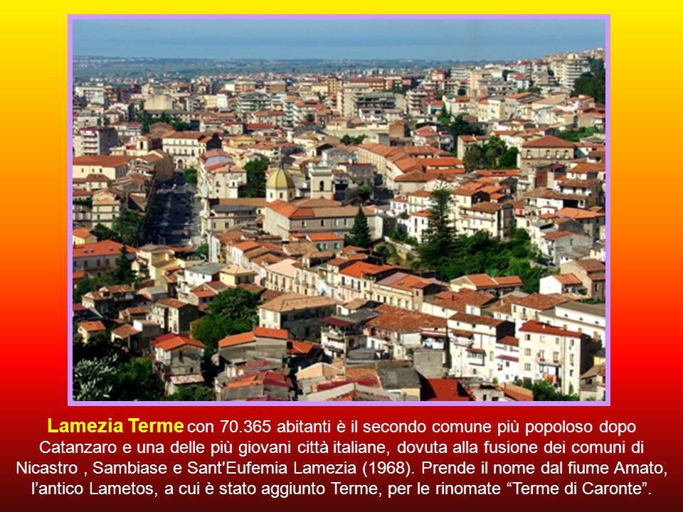Lamezia Terme con 70.365 abitanti è il secondo comune più popoloso dopo Catanzaro e una delle più giovani città italiane, dovuta alla fusione dei comuni di Nicastro , Sambiase e Sant Eufemia Lamezia (1968).