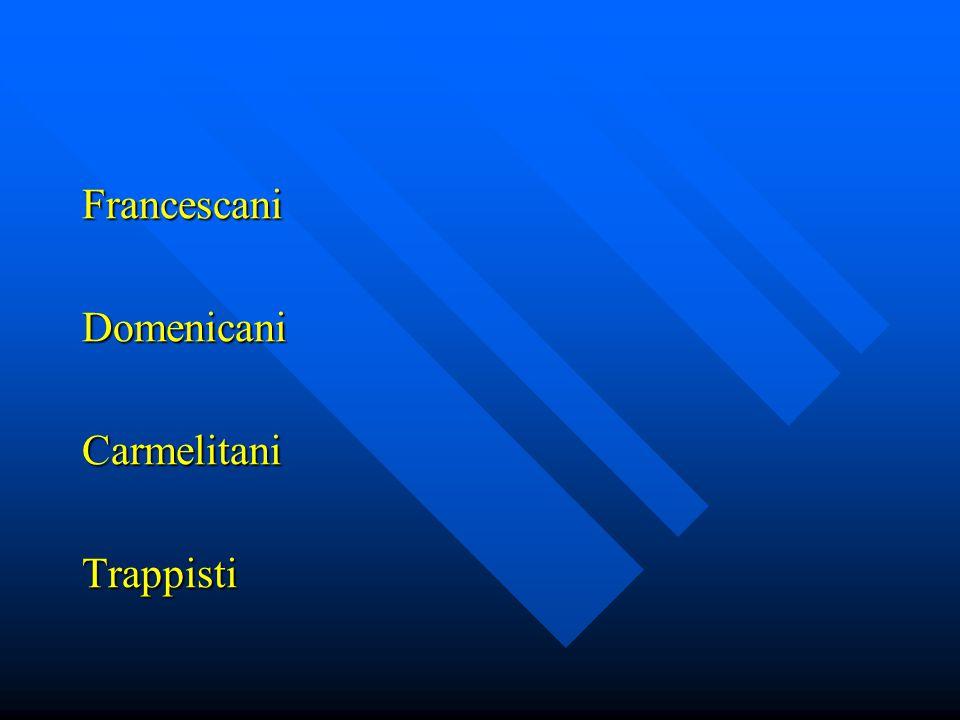 Francescani Domenicani Carmelitani Trappisti