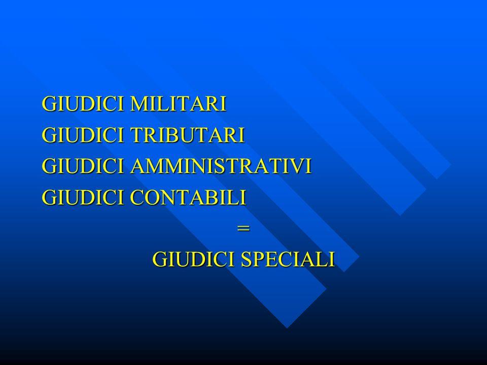 GIUDICI MILITARI GIUDICI TRIBUTARI GIUDICI AMMINISTRATIVI GIUDICI CONTABILI = GIUDICI SPECIALI