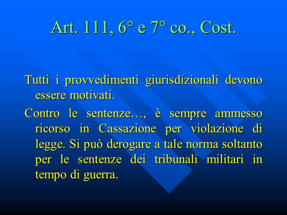 Art. 111, 6° e 7° co., Cost. Tutti i provvedimenti giurisdizionali devono essere motivati.