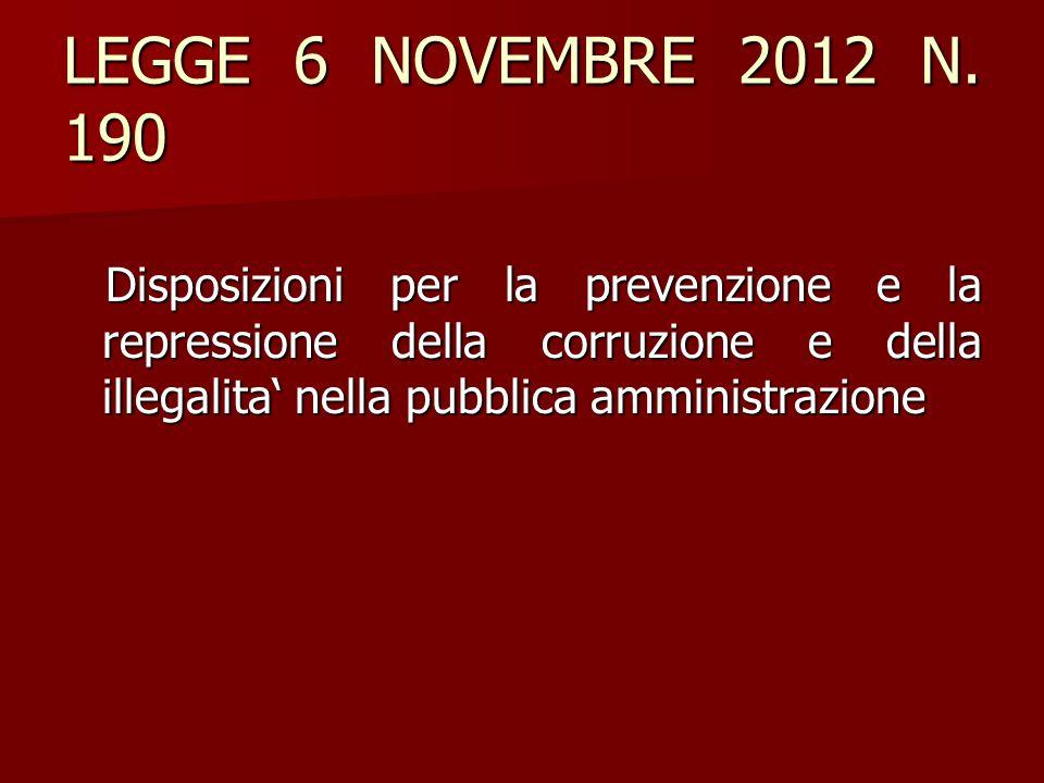LEGGE 6 NOVEMBRE 2012 N. 190 Disposizioni per la prevenzione e la repressione della corruzione e della illegalita' nella pubblica amministrazione.