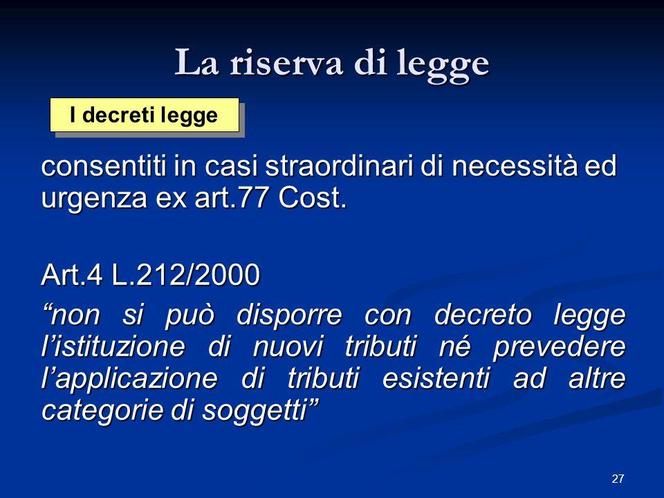 La riserva di legge I decreti legge. consentiti in casi straordinari di necessità ed urgenza ex art.77 Cost.
