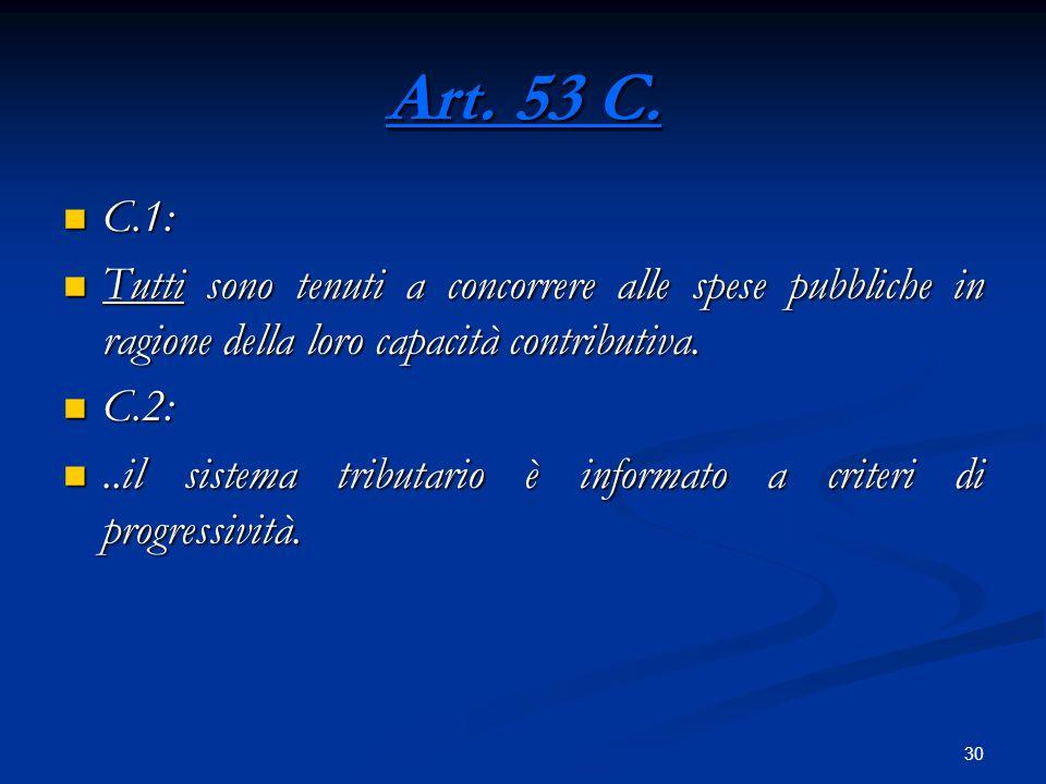 Art. 53 C. C.1: Tutti sono tenuti a concorrere alle spese pubbliche in ragione della loro capacità contributiva.