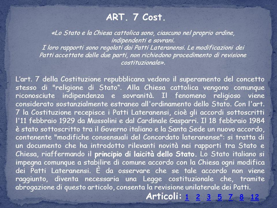 ART. 7 Cost. «Lo Stato e la Chiesa cattolica sono, ciascuno nel proprio ordine, indipendenti e sovrani.