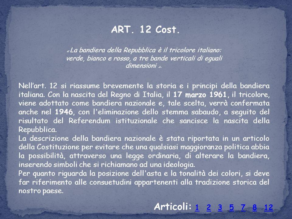 ART. 12 Cost. « La bandiera della Repubblica è il tricolore italiano: verde, bianco e rosso, a tre bande verticali di eguali dimensioni ».