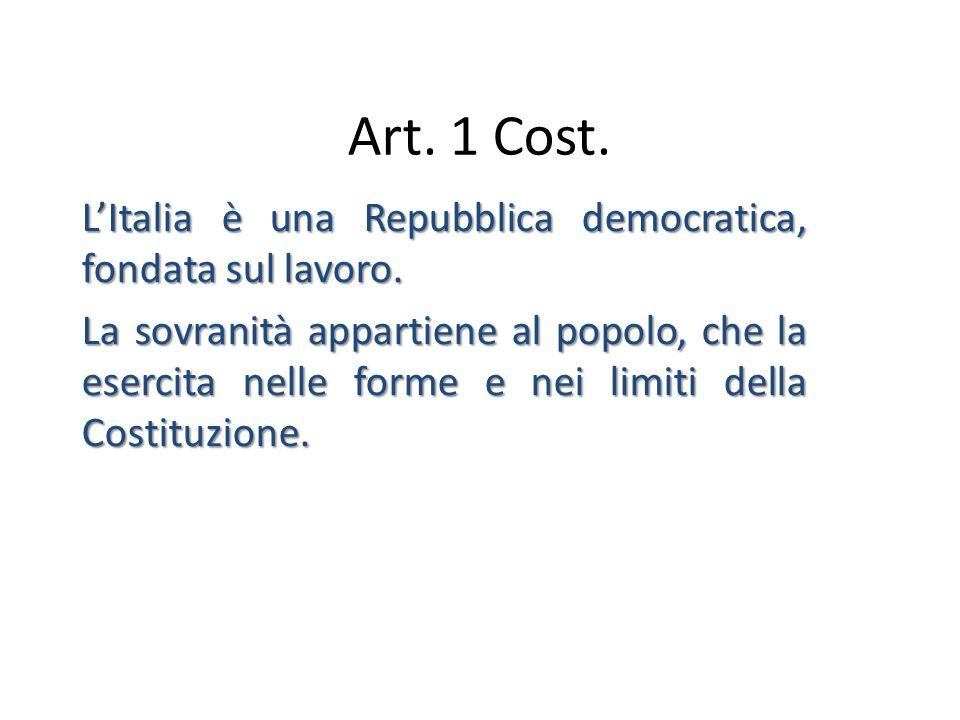 Art. 1 Cost. L'Italia è una Repubblica democratica, fondata sul lavoro.