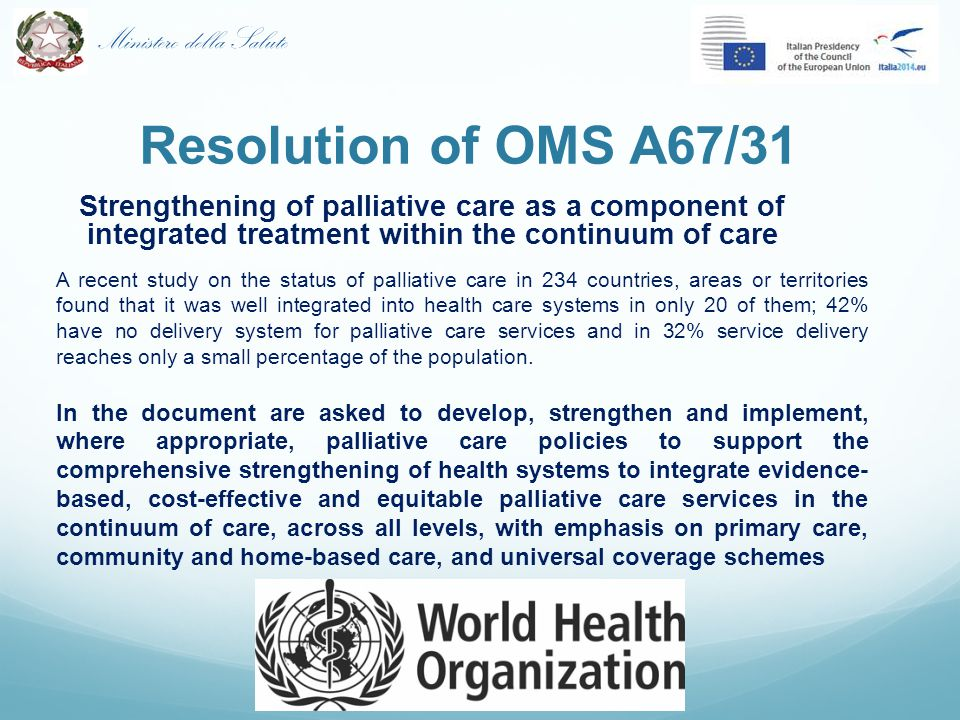 Resolution of OMS A67/31 Strengthening of palliative care as a component of integrated treatment within the continuum of care.