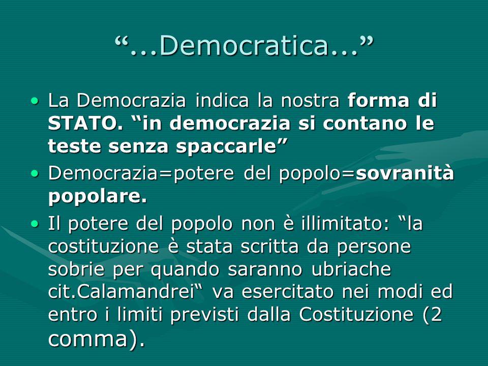 …Democratica… La Democrazia indica la nostra forma di STATO. in democrazia si contano le teste senza spaccarle