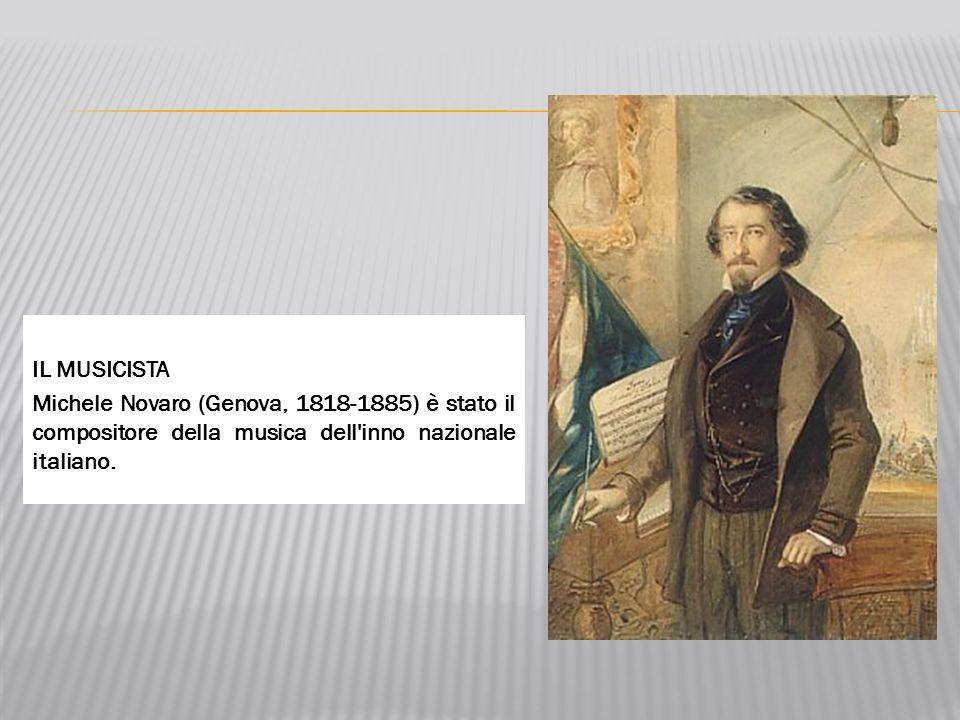 IL MUSICISTA Michele Novaro (Genova, 1818-1885) è stato il compositore della musica dell inno nazionale italiano.