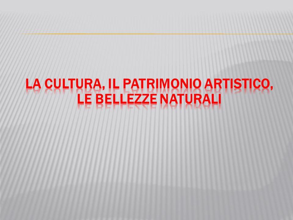 LA CULTURA, IL PATRIMONIO ARTISTICO, LE BELLEZZE NATURALI