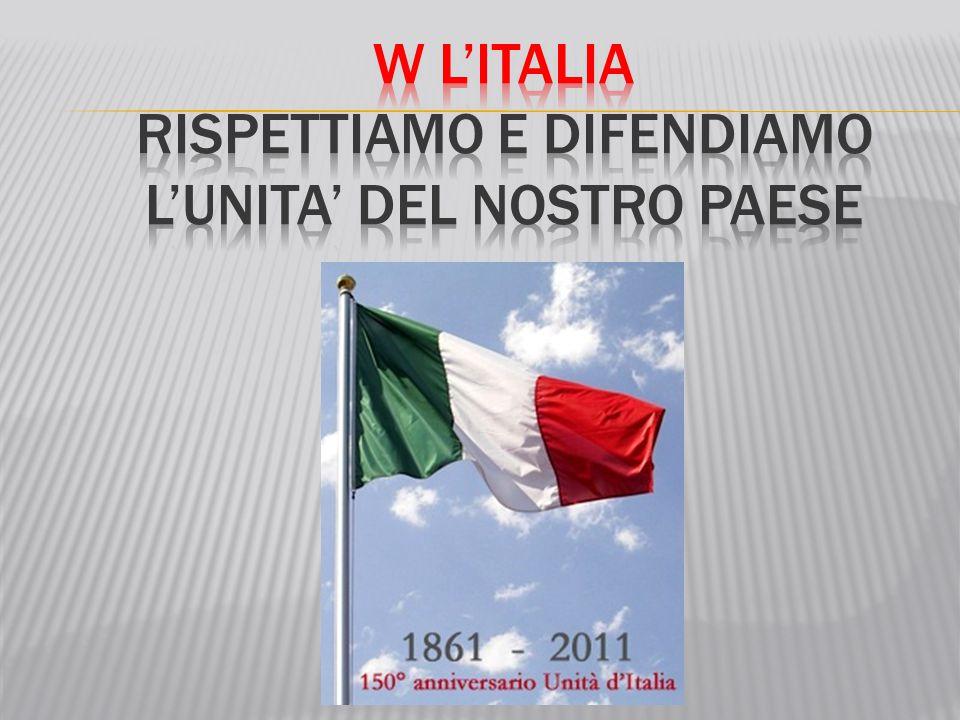 W L'ITALIA RISPETTIAMO E DIFENDIAMO L'UNITA' DEL NOSTRO PAESE