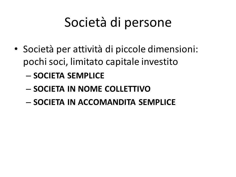 Società di persone Società per attività di piccole dimensioni: pochi soci, limitato capitale investito.